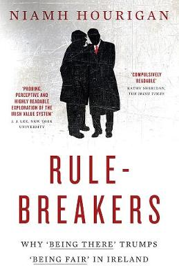 Rule Breakers: Why Being There Trumps Being Fair in Ireland (Paperback)