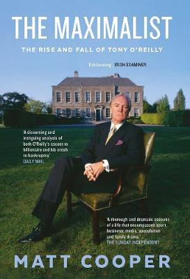 The Maximalist: The Rise and Fall of Tony O'Reilly (Hardback)