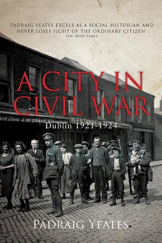 A City in Civil War: Dublin 1921-1924 (Hardback)
