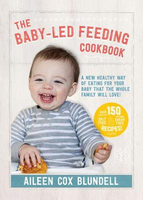 The Baby-Led Feeding Cookbook: A new healthy way of eating for your baby that the whole family will love! (Hardback)