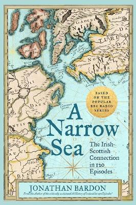 A Narrow Sea: The Irish-Scottish Connection in 120 Episodes - as heard on BBC Radio (Hardback)