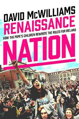 Renaissance Nation: How the Pope's Children Rewrote the Rules for Ireland (Hardback)