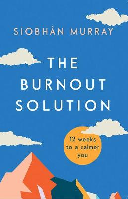 The Burnout Solution: 12 weeks to a calmer you (Paperback)