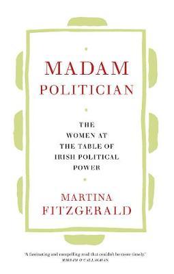 Madam Politician: The women at the table of Irish political power (Hardback)