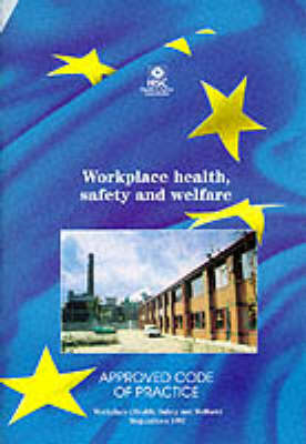 Workplace Health, Safety and Welfare: Workplace (Health, Safety and Welfare) Regulations 1992 - Approved Code of Practice and Guidance (Paperback)
