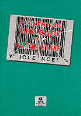 Preventing Violence to Retail Staff - Guidance Booklets HS(G)133 (Paperback)