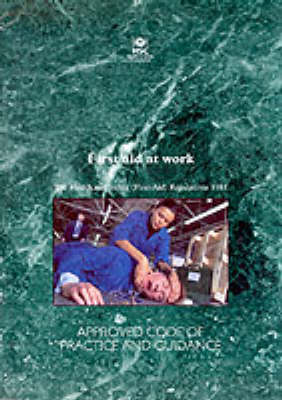 First Aid at Work: Health and Safety (First-Aid) Regulations (1981) and Guidance - Legal S. L74 (Paperback)