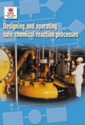 Designing and Operating Safe Chemical Reaction Processes - Guidance booklet HSG 143 (Paperback)