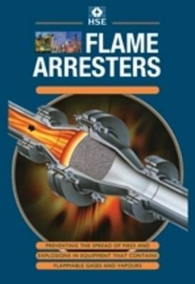 Flame Arresters: Preventing the Spread of Fires and Explosion in Equipment That Contains Flammable Gases and Vapours - Guidance Booklets HS(G)158 (Paperback)