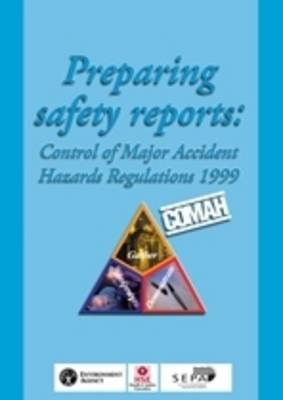 Preparing safety reports Control of Major Accident Hazards Regulations 1999 (Paperback)