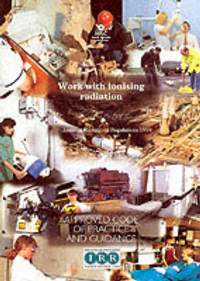 Work with ionising radiation Ionising Radiations Regulations 1999 Approved Code of Practice and guidance - Legislation series L121 (Paperback)