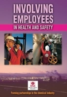 Involving Employees in Health and Safety: Forming Partnerships in the Chemical Industry - Guidance booklet (Paperback)