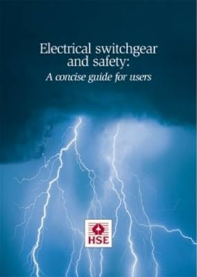 Electrical Switchgear and Safety: A Concise Guide for Users - Leaflet INDG 372 (Paperback)