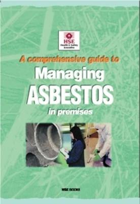 A Comprehensive Guide to Managing Asbestos in Premises - Guidance booklet HSG227 (Paperback)