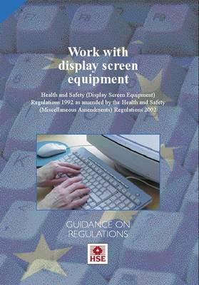Work with display screen equipment: Health and Safety (Display Screen Equipment) Regulations 1992 as amended by the Health and Safety (Miscellaneous Amendments) Regulations 2002: guidance on regulations. - Legislation series L26 / L 26 (Paperback)