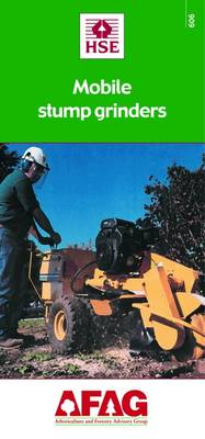 Mobile Stump Grinders - Arboriculture and Forestry Advisory Group (AFAG) No. 606