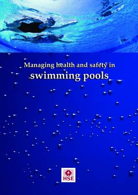 Managing health and safety in swimming pools - Health and safety guidance HSG179 / HSG 17 (Paperback)