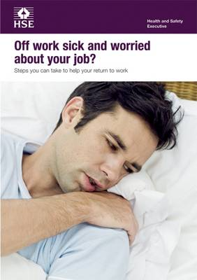 Off Work Sick and Worried About Your Job: Steps You Can Take to Help Your Return to Work - Leaflet INDG No. 397