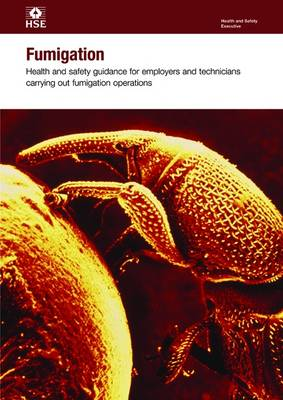 Fumigation: Health and Safety Guidance for Employers and Technicians Carrying Out Fumigation Operations - Health and Safety Guidance HSG251 (Paperback)