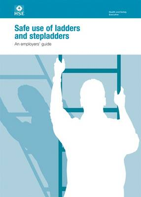 Safe Use of Ladders and Stepladders: An Employers' Guide - Leaflet INDG402