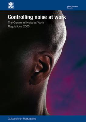 Controlling noise at work: The Control of Noise at Work Regulations 2005, guidance on regulations - Legislation series L108 / L 108 (Paperback)