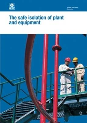 The safe isolation of plant and equipment - Health and safety guidance HSG253 / HSG 25 (Paperback)