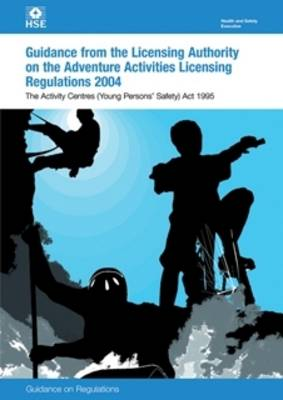 Guidance to the Licensing Authority on the Adventure Activities Licensing Regulations: Activity Centres (Young Persons' Safety) Act 1995: Guidance on Regulations (Paperback)