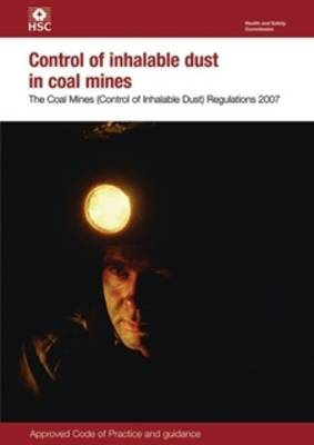 Control of Inhalable Dust in Coal Mines 2007: The Coal Mines (Control of Inhalable Dust) Regulations - Legal S. L145 (Paperback)