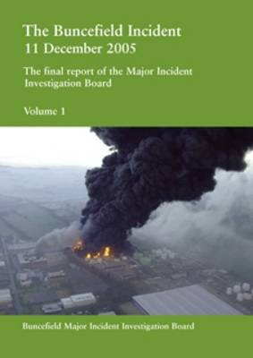 The Buncefield Incident 11 December 2005: v. 1: The Final Report of the Major Incident Investigation Board (Paperback)