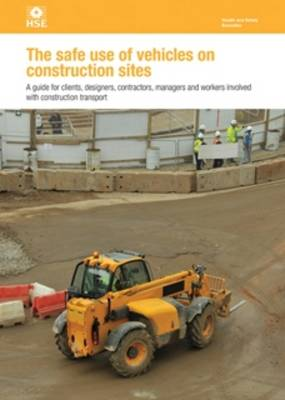 The safe use of vehicles on construction sites: a guide for clients, designers, contractors, managers and workers involved with construction transport - Health and safety guidance HSG144 / HSG 14 (Paperback)
