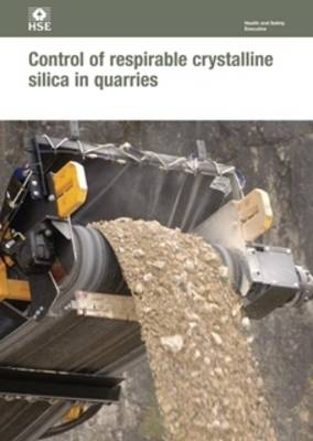 Control of Respirable Crystalline Silica in Quarries - Health and Safety Guidance HSG73 (Paperback)