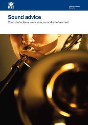 Sound Advice: Control of Noise at Work in Music and Entertainment - Health and Safety Guidance HSG260 (Paperback)