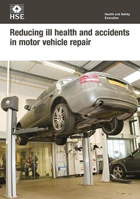 Reducing ill health and accidents in motor vehicle repair (pack of 10) - Industry guidance leaflet INDG356 Rev.1 / (Paperback)
