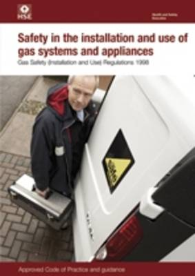 Safety in the Installation and Use of Gas Systems and Appliances: Gas Safety (Installation and Use) Regulations 1998 - Approved Code of Practice - Legal S. 56 (Paperback)