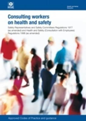 Consulting workers on health and safety: Safety Representatives and Safety Committees Regulations 1977 (as amended) and Health and Safety (Consultation with Employees) Regulations 1996 (as amended), approved Code of Practice and guidance - Legislation series L146 / L 146 (Paperback)