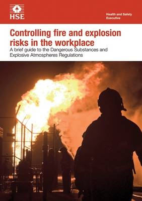Controlling fire and explosion risks in the workplace: a brief guide to the Dangerous Substances and Explosive Atmospheres Regulations (pack of 5) - Industry guidance leaflet INDG370 Rev. 1  (Paperback)