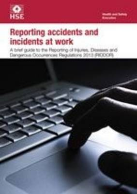 Reporting accidents and incidents at work: a brief guide to the Reporting of Injuries, Diseases and Dangerous Occurrences Regulations 2013 (RIDDOR) (pack of 10) - Industry guidance leaflet INDG453 Rev.1 / (Paperback)