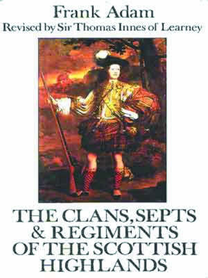 The Clans, Septs and Regiments of the Scottish Highlands (Hardback)