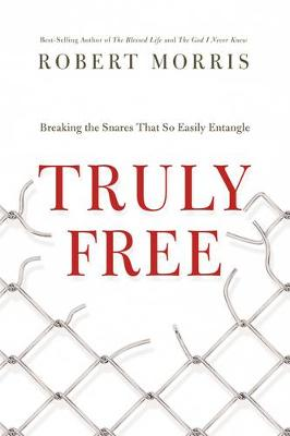Truly Free: Breaking the Snares That So Easily Entangle (Hardback)
