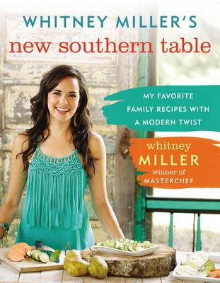 Whitney Miller's New Southern Table: My Favorite Family Recipes with a Modern Twist (Hardback)