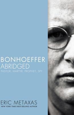 Bonhoeffer Abridged: Pastor, Martyr, Prophet, Spy (Paperback)