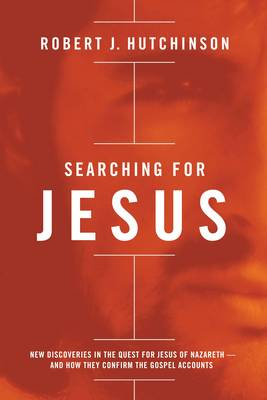 Searching for Jesus: New Discoveries in the Quest for Jesus of Nazareth---and How They Confirm the Gospel Accounts (Hardback)