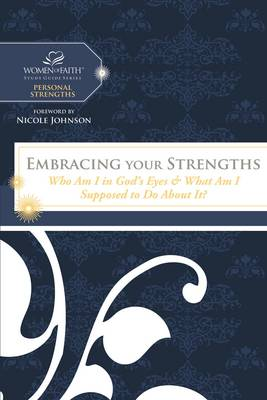 Embracing Your Strengths: Who Am I in God's Eyes? (And What Am I Supposed to Do about it?) - Women of Faith Study Guide Series (Paperback)