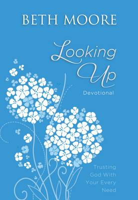 Looking Up: Trusting God With Your Every Need (Leather / fine binding)