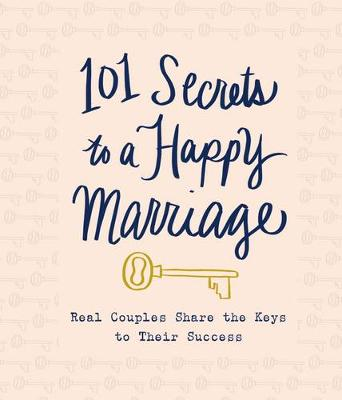 101 Secrets to a Happy Marriage: Real Couples Share Keys to Their Success (Hardback)