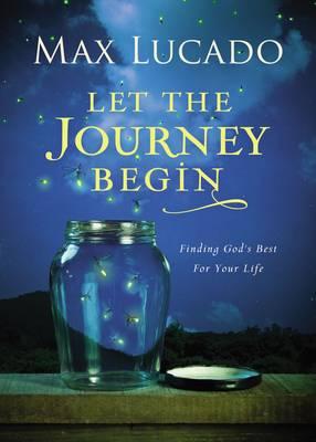 Let the Journey Begin: Finding God's Best for Your Life (Hardback)