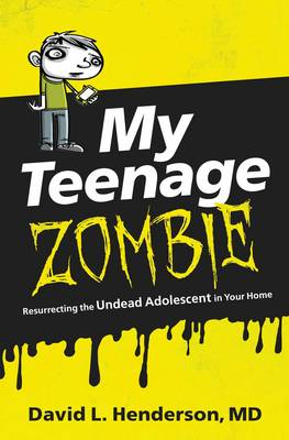 My Teenage Zombie: Resurrecting the Undead Adolescent in Your Home (Paperback)