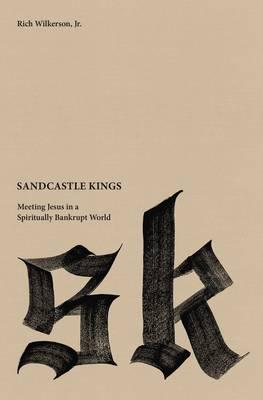 Sandcastle Kings: Meeting Jesus in a Spiritually Bankrupt World (Paperback)