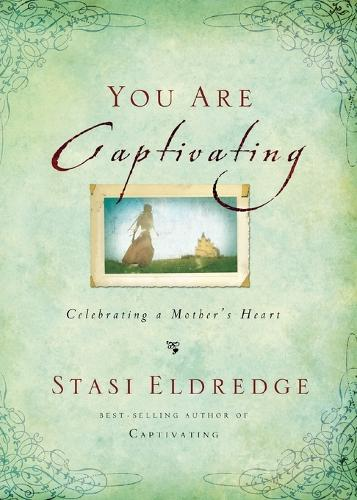You Are Captivating: Celebrating a Mother's Heart (Paperback)