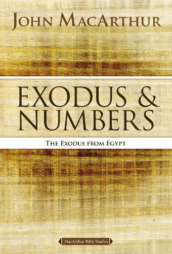 Exodus and Numbers: The Exodus from Egypt - MacArthur Bible Studies (Paperback)